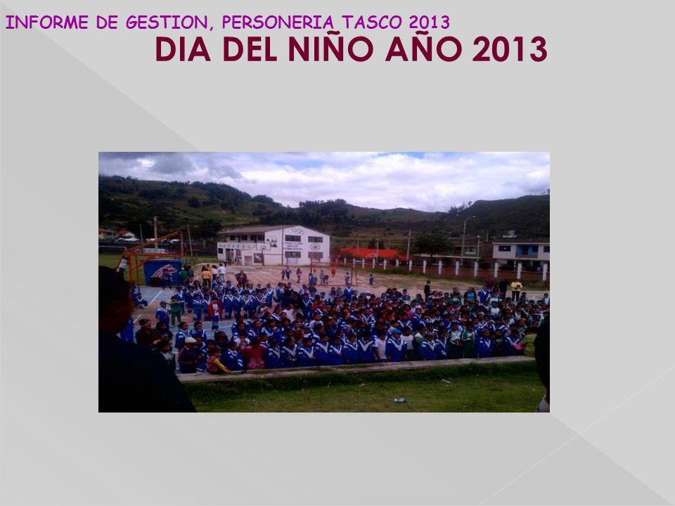 DIA DEL NIÑO AÑO 2013 INFORME DE GESTION, PERSONERIA TASCO 2013