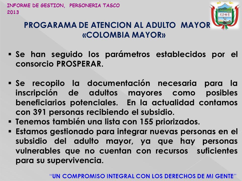 UN COMPROMISO INTEGRAL CON LOS DERECHOS DE MI GENTE PROGARAMA DE ATENCION AL ADULTO MAYOR «COLOMBIA MAYOR» Se han seguido los parámetros establecidos por el consorcio PROSPERAR.