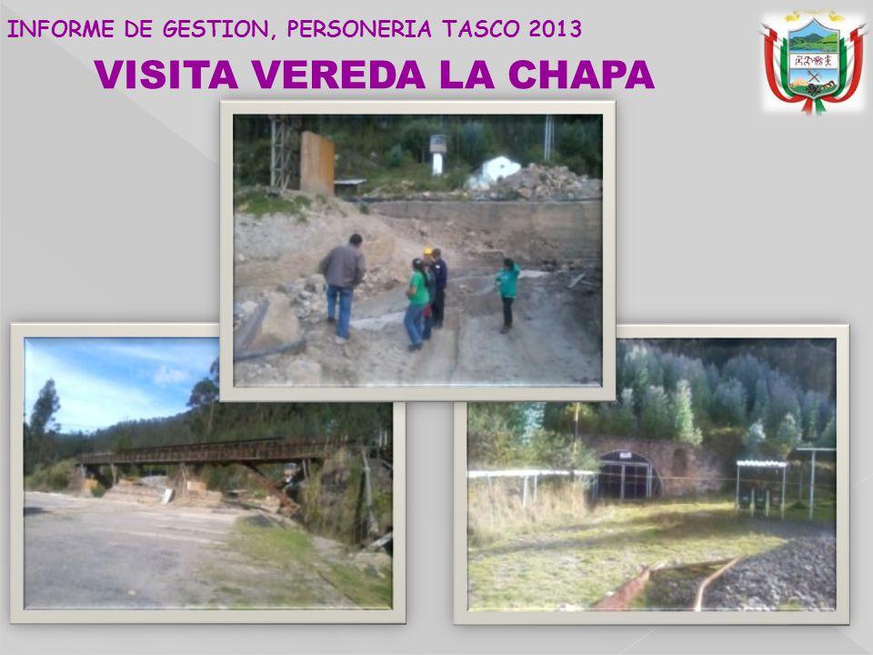 VISITA VEREDA LA CHAPA INFORME DE GESTION, PERSONERIA TASCO 2013