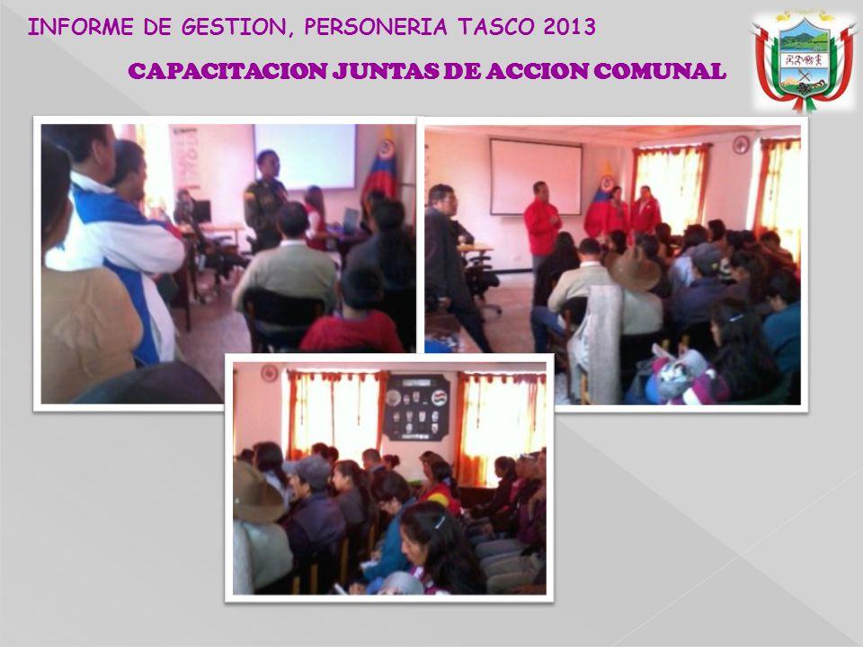 CAPACITACION JUNTAS DE ACCION COMUNAL INFORME DE GESTION, PERSONERIA TASCO 2013