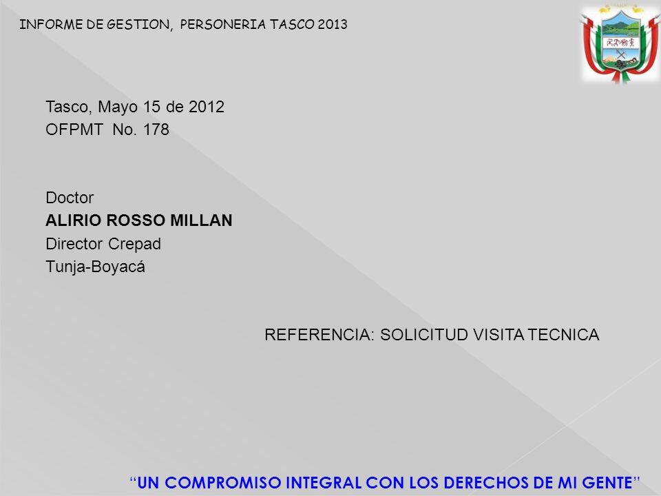 INFORME DE GESTION, PERSONERIA TASCO 2013 UN COMPROMISO INTEGRAL CON LOS DERECHOS DE MI GENTE Tasco, Mayo 15 de 2012 OFPMT No.