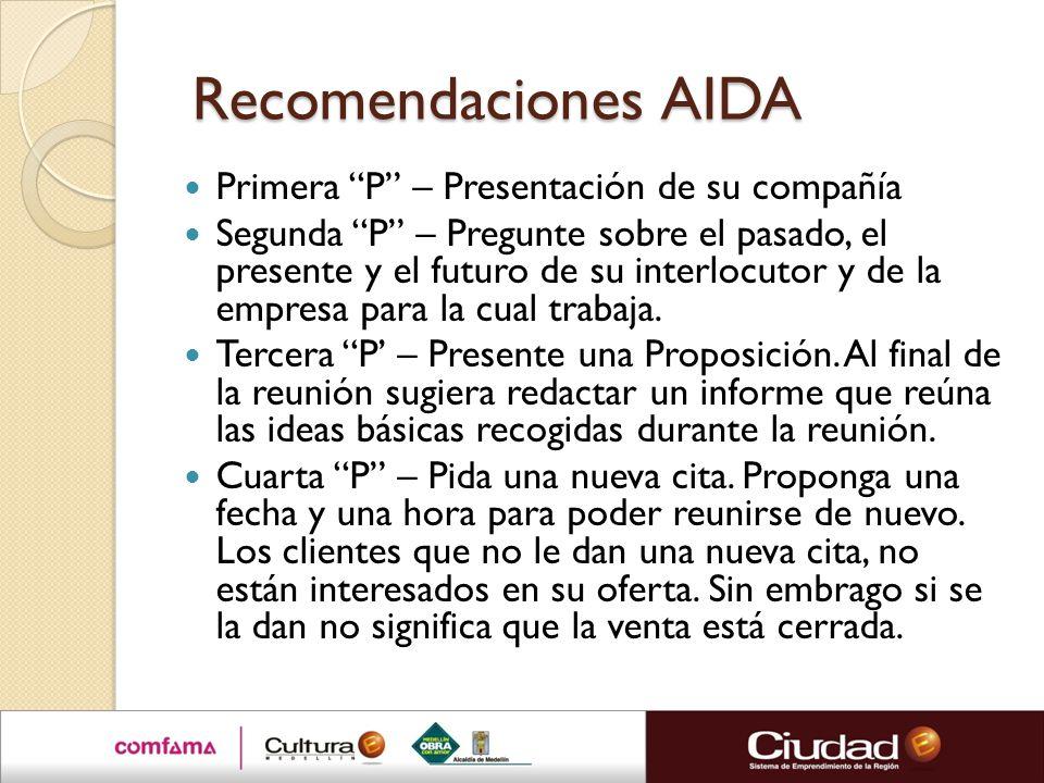 Recomendaciones AIDA Recomendaciones AIDA Primera P – Presentación de su compañía Segunda P – Pregunte sobre el pasado, el presente y el futuro de su