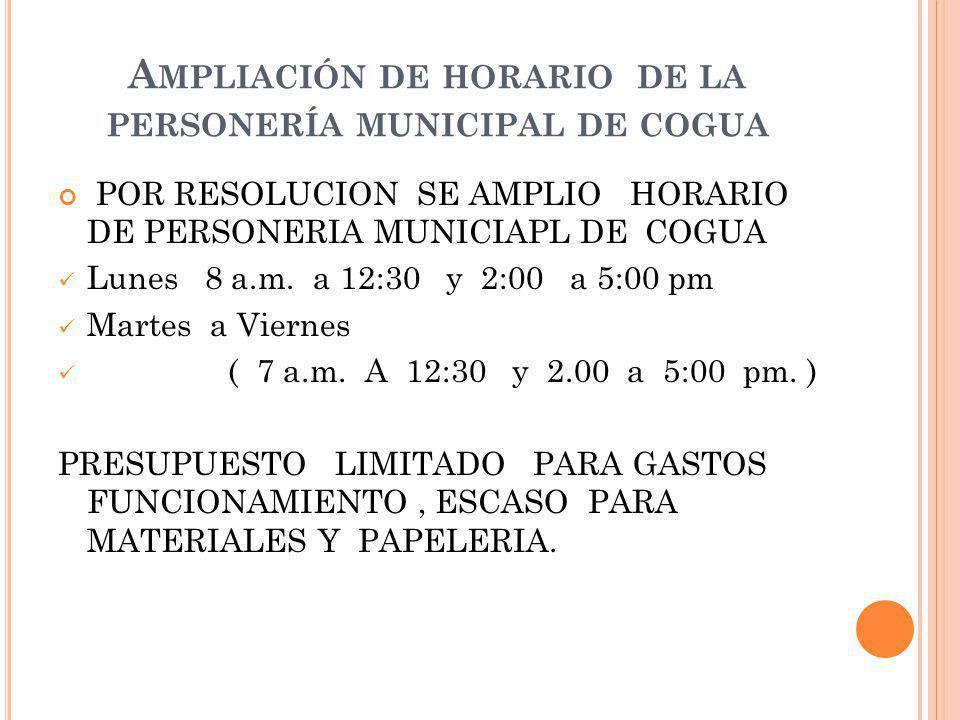 A MPLIACIÓN DE HORARIO DE LA PERSONERÍA MUNICIPAL DE COGUA POR RESOLUCION SE AMPLIO HORARIO DE PERSONERIA MUNICIAPL DE COGUA Lunes 8 a.m.