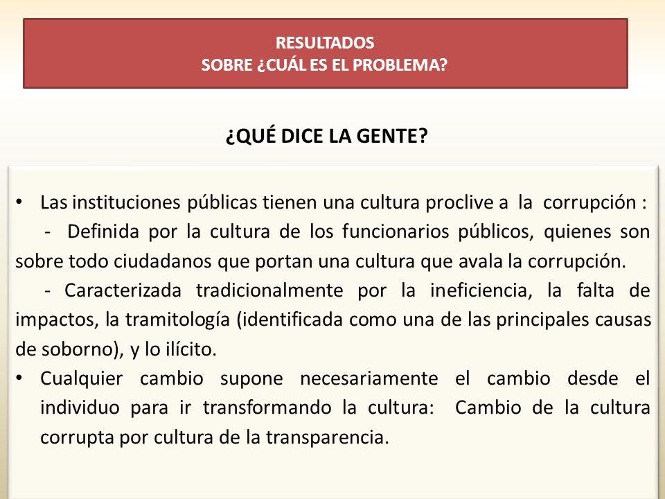 Las instituciones públicas tienen una cultura proclive a la corrupción : - Definida por la cultura de los funcionarios públicos, quienes son sobre tod