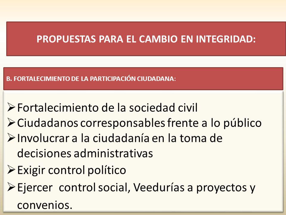 Fortalecimiento de la sociedad civil Ciudadanos corresponsables frente a lo público Involucrar a la ciudadanía en la toma de decisiones administrativas Exigir control político Ejercer control social, Veedurías a proyectos y convenios.