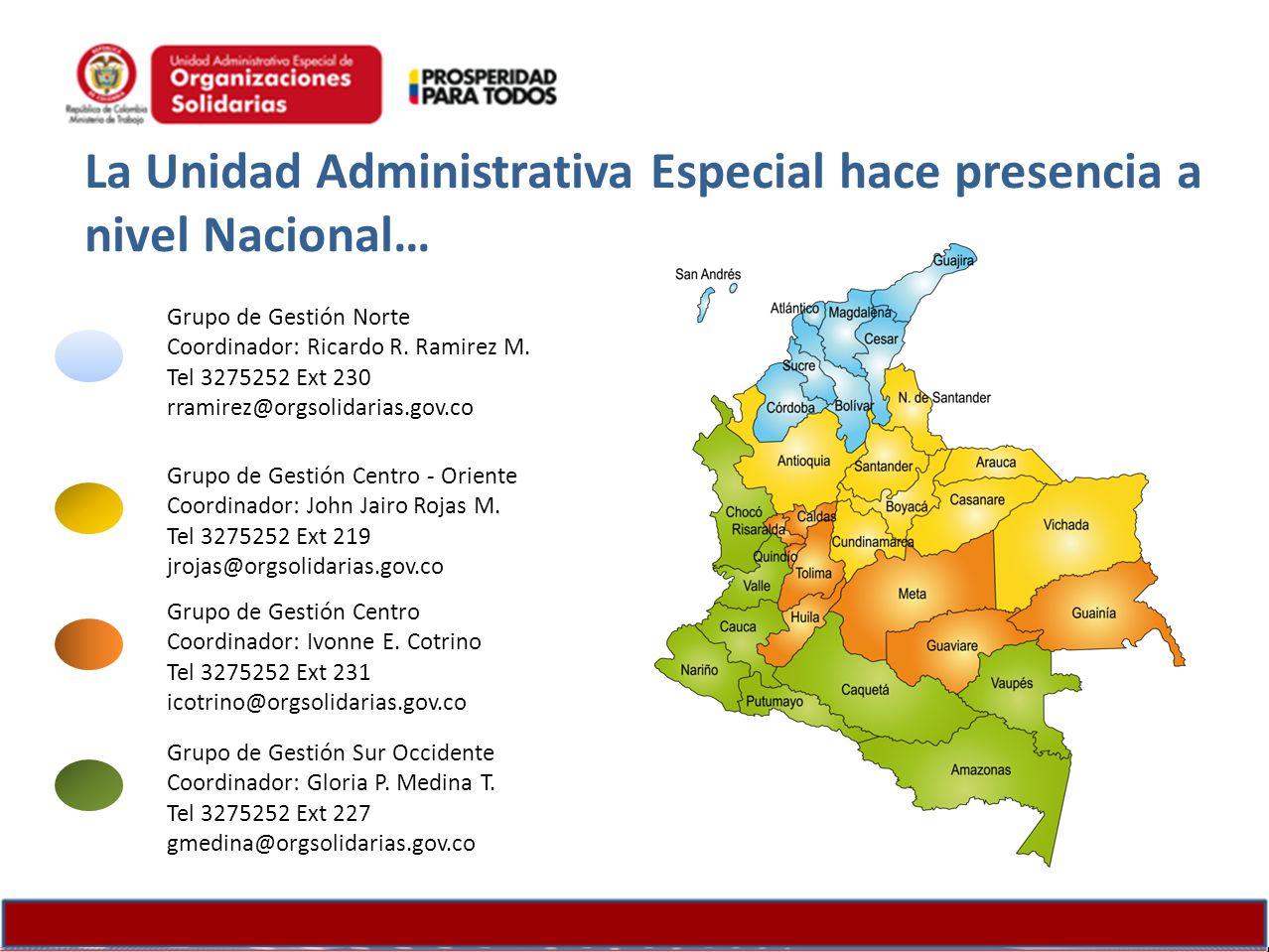 La Unidad Administrativa Especial hace presencia a nivel Nacional… Grupo de Gestión Norte Coordinador: Ricardo R. Ramirez M. Tel 3275252 Ext 230 rrami