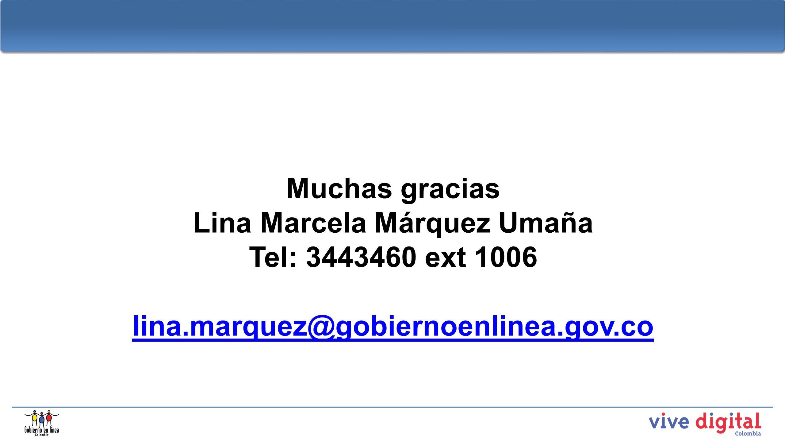 Muchas gracias Lina Marcela Márquez Umaña Tel: 3443460 ext 1006 lina.marquez@gobiernoenlinea.gov.co