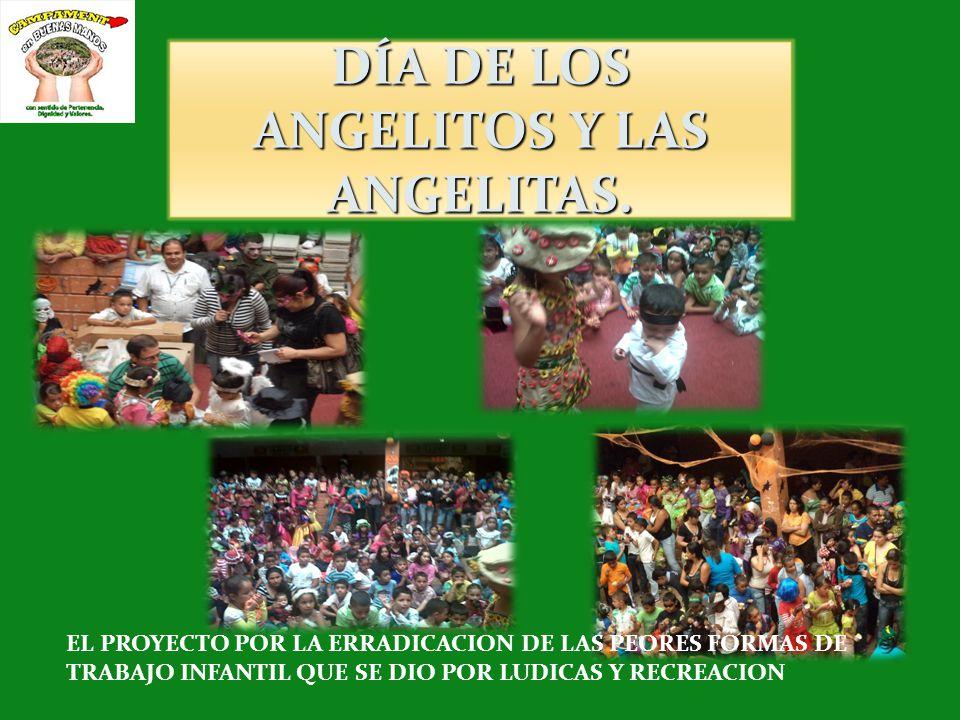 DÍA DE LOS ANGELITOS Y LAS ANGELITAS. EL PROYECTO POR LA ERRADICACION DE LAS PEORES FORMAS DE TRABAJO INFANTIL QUE SE DIO POR LUDICAS Y RECREACION