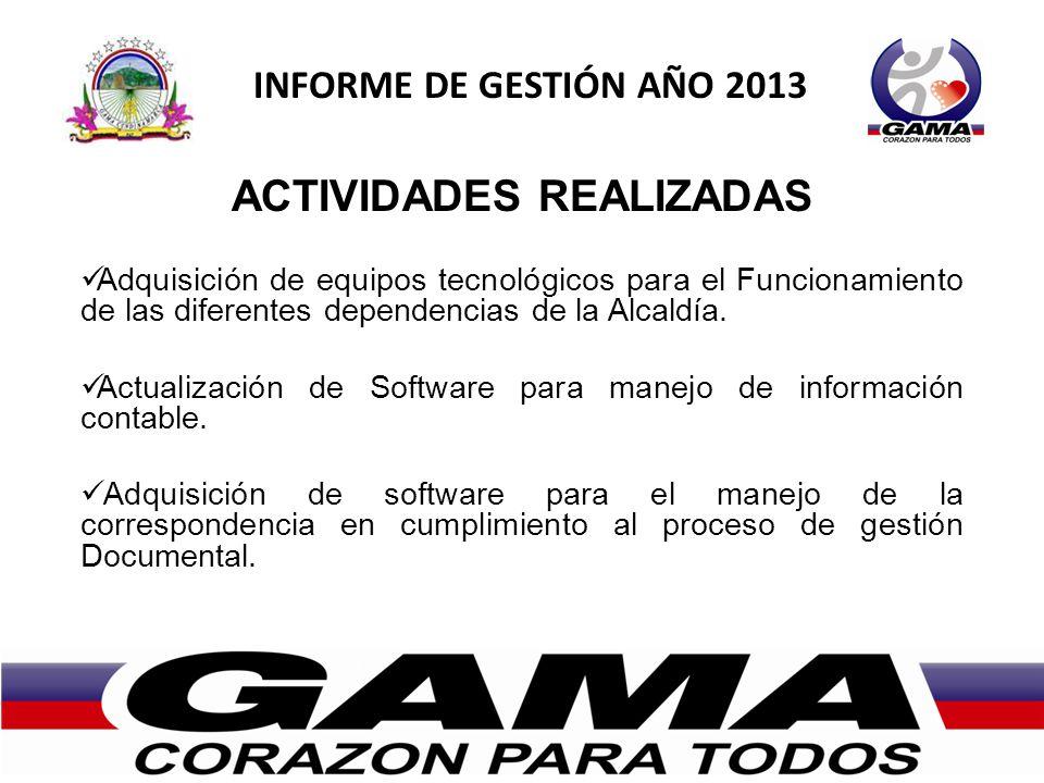 INFORME DE GESTIÓN AÑO 2013 OTRAS ACTIVIDADES El municipio de Gama esta beneficiado con un Punto Vive Digital de acceso a la comunidad el cual funcionará en la casa de la Cultura.