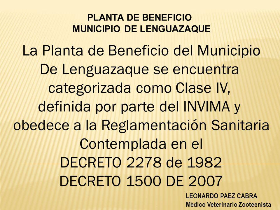 PLANTA DE BENEFICIO MUNICIPIO DE LENGUAZAQUE La Planta de Beneficio del Municipio De Lenguazaque se encuentra categorizada como Clase IV, definida por