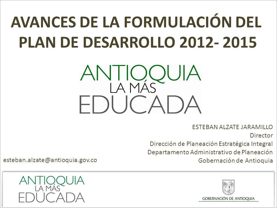ESTEBAN ALZATE JARAMILLO Director Dirección de Planeación Estratégica Integral Departamento Administrativo de Planeación Gobernación de Antioquia este