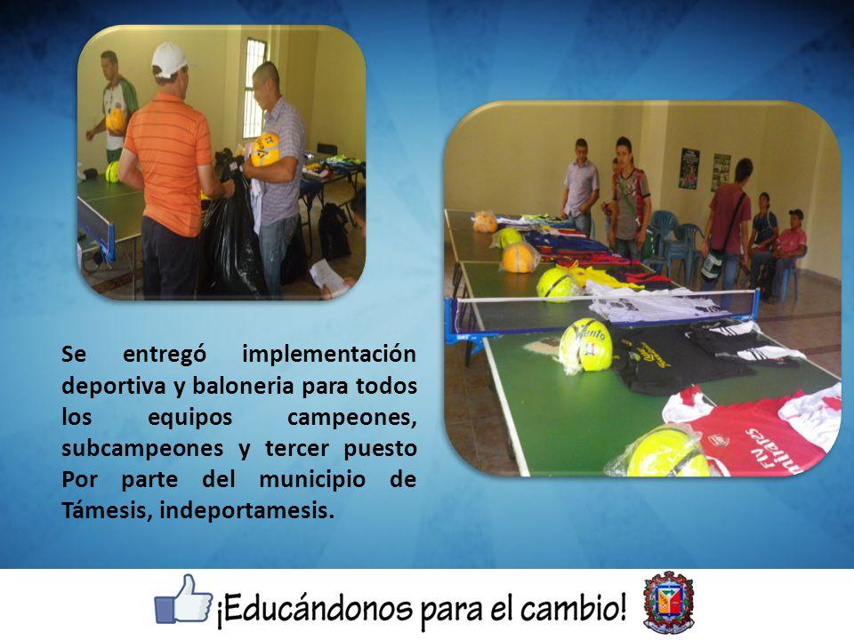 Se entregó implementación deportiva y baloneria para todos los equipos campeones, subcampeones y tercer puesto Por parte del municipio de Támesis, ind