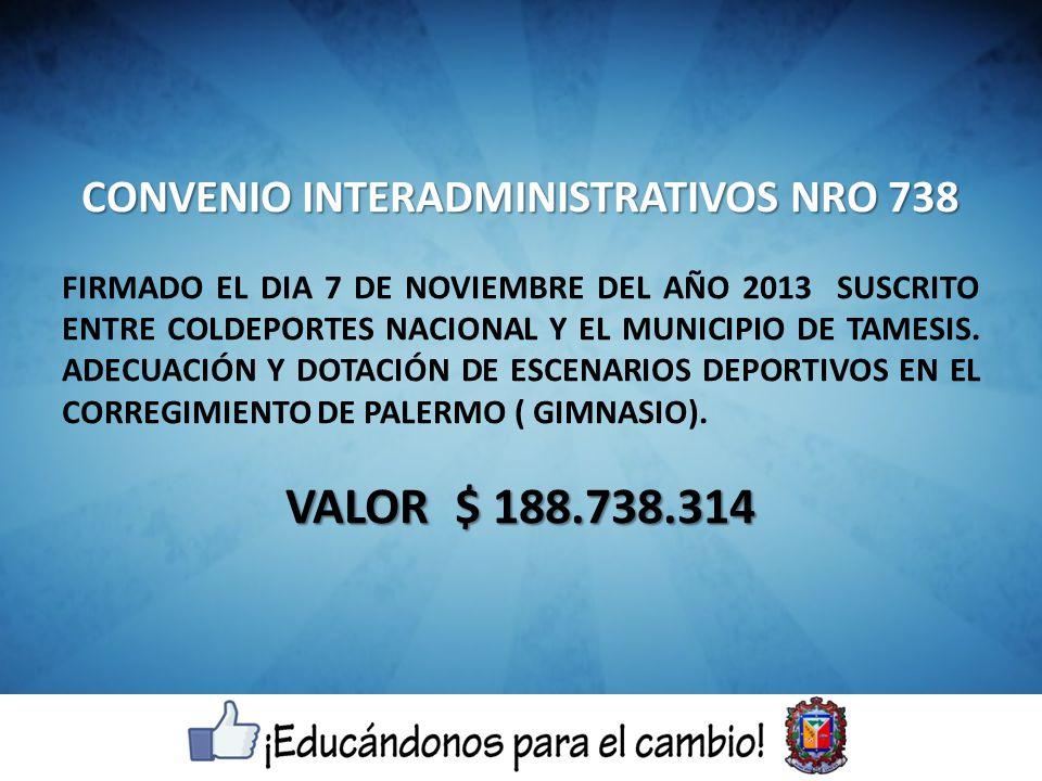 CONVENIO INTERADMINISTRATIVOS NRO 738 FIRMADO EL DIA 7 DE NOVIEMBRE DEL AÑO 2013 SUSCRITO ENTRE COLDEPORTES NACIONAL Y EL MUNICIPIO DE TAMESIS. ADECUA
