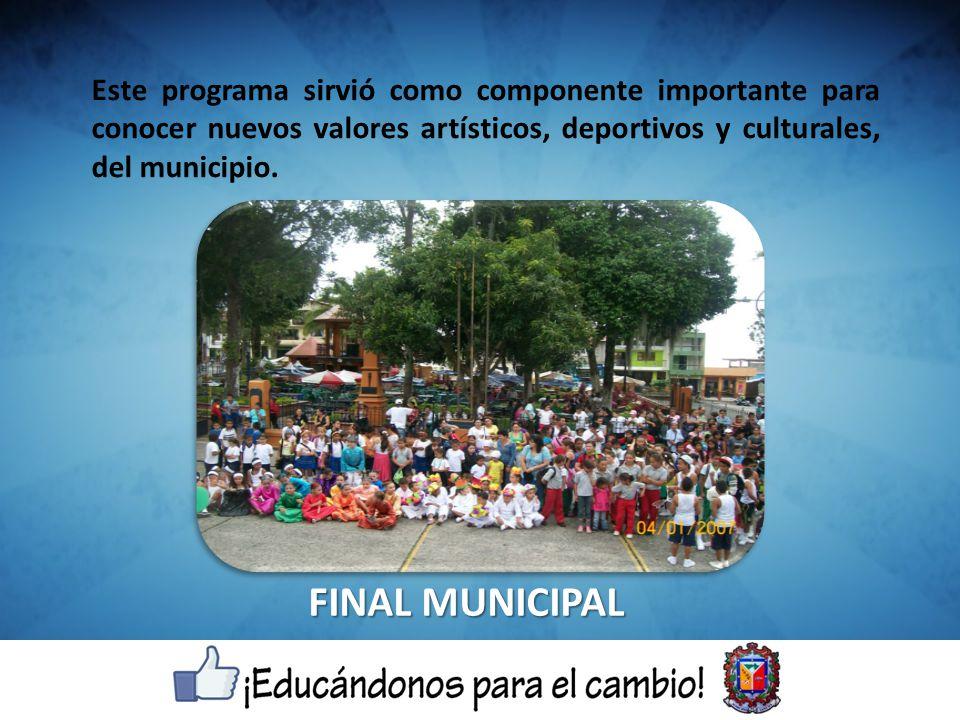 Este programa sirvió como componente importante para conocer nuevos valores artísticos, deportivos y culturales, del municipio. FINAL MUNICIPAL