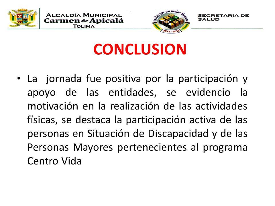 CONCLUSION La jornada fue positiva por la participación y apoyo de las entidades, se evidencio la motivación en la realización de las actividades físi