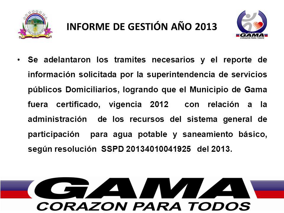INFORME DE GESTIÓN AÑO 2013 Se adelantaron los tramites necesarios y el reporte de información solicitada por la superintendencia de servicios público