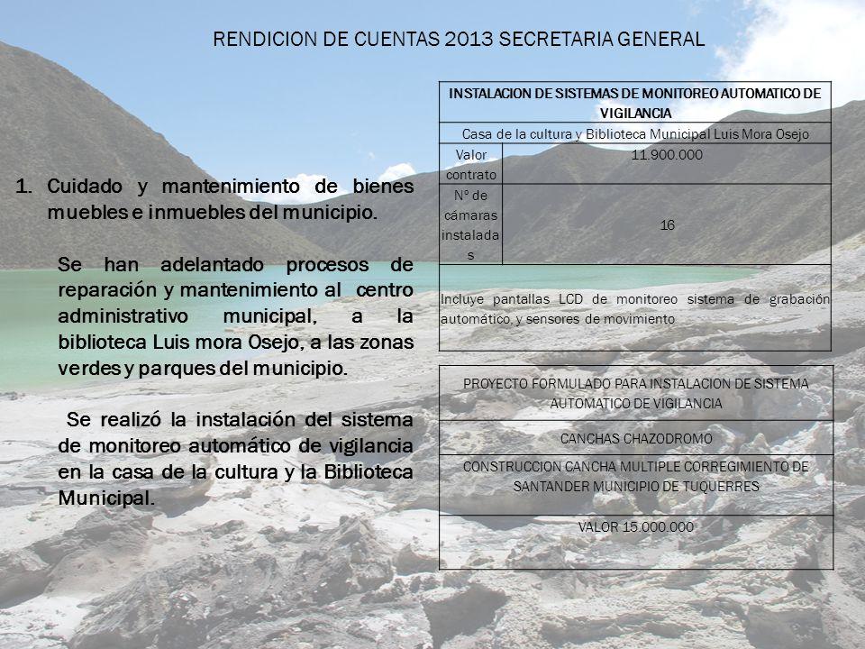 RENDICION DE CUENTAS 2013 SECRETARIA GENERAL 1.Cuidado y mantenimiento de bienes muebles e inmuebles del municipio.