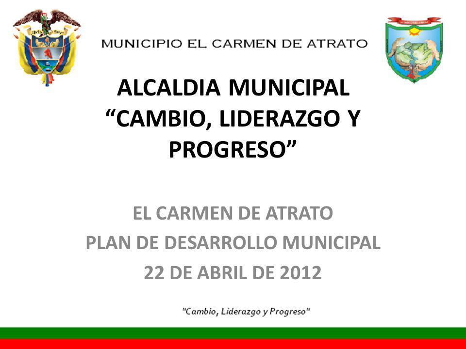 ALCALDIA MUNICIPAL CAMBIO, LIDERAZGO Y PROGRESO EL CARMEN DE ATRATO PLAN DE DESARROLLO MUNICIPAL 22 DE ABRIL DE 2012