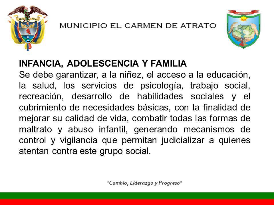 INFANCIA, ADOLESCENCIA Y FAMILIA Se debe garantizar, a la niñez, el acceso a la educación, la salud, los servicios de psicología, trabajo social, recr