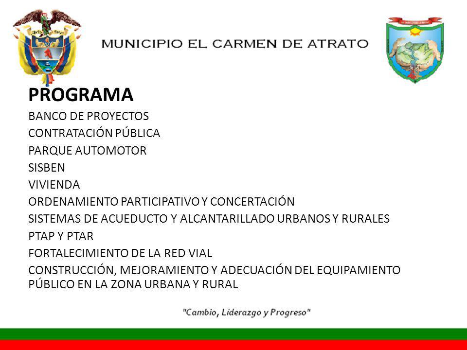 PROGRAMA BANCO DE PROYECTOS CONTRATACIÓN PÚBLICA PARQUE AUTOMOTOR SISBEN VIVIENDA ORDENAMIENTO PARTICIPATIVO Y CONCERTACIÓN SISTEMAS DE ACUEDUCTO Y ALCANTARILLADO URBANOS Y RURALES PTAP Y PTAR FORTALECIMIENTO DE LA RED VIAL CONSTRUCCIÓN, MEJORAMIENTO Y ADECUACIÓN DEL EQUIPAMIENTO PÚBLICO EN LA ZONA URBANA Y RURAL