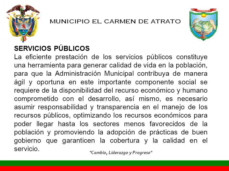 SERVICIOS PÚBLICOS La eficiente prestación de los servicios públicos constituye una herramienta para generar calidad de vida en la población, para que