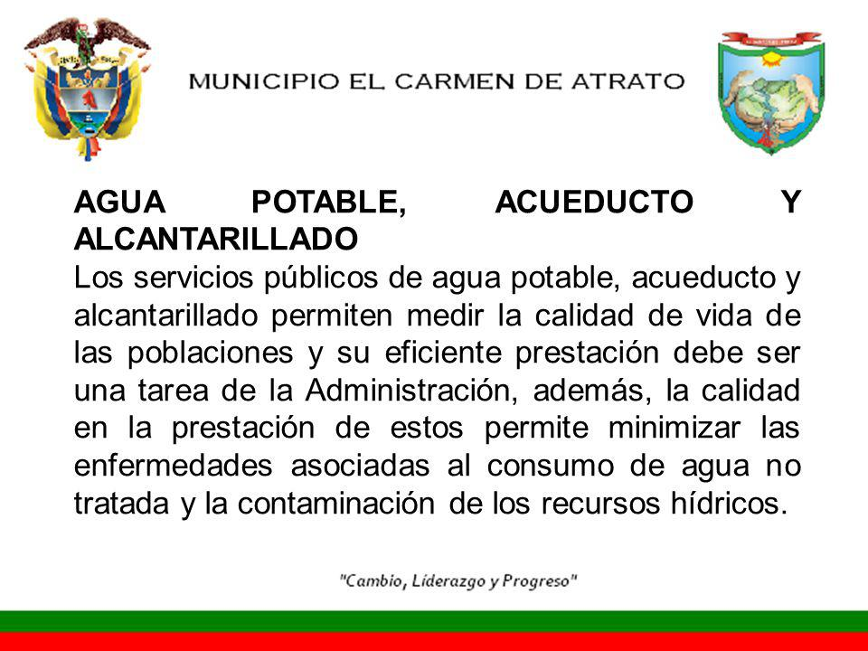 AGUA POTABLE, ACUEDUCTO Y ALCANTARILLADO Los servicios públicos de agua potable, acueducto y alcantarillado permiten medir la calidad de vida de las p