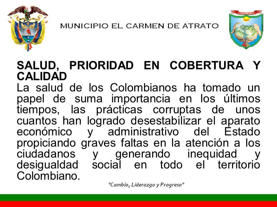 SALUD, PRIORIDAD EN COBERTURA Y CALIDAD La salud de los Colombianos ha tomado un papel de suma importancia en los últimos tiempos, las prácticas corru