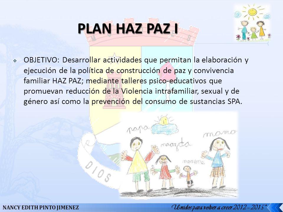 Unidos para volver a creer 2012 – 2015 NANCY EDITH PINTO JIMENEZ OBJETIVO: Desarrollar actividades que permitan la elaboración y ejecución de la polít