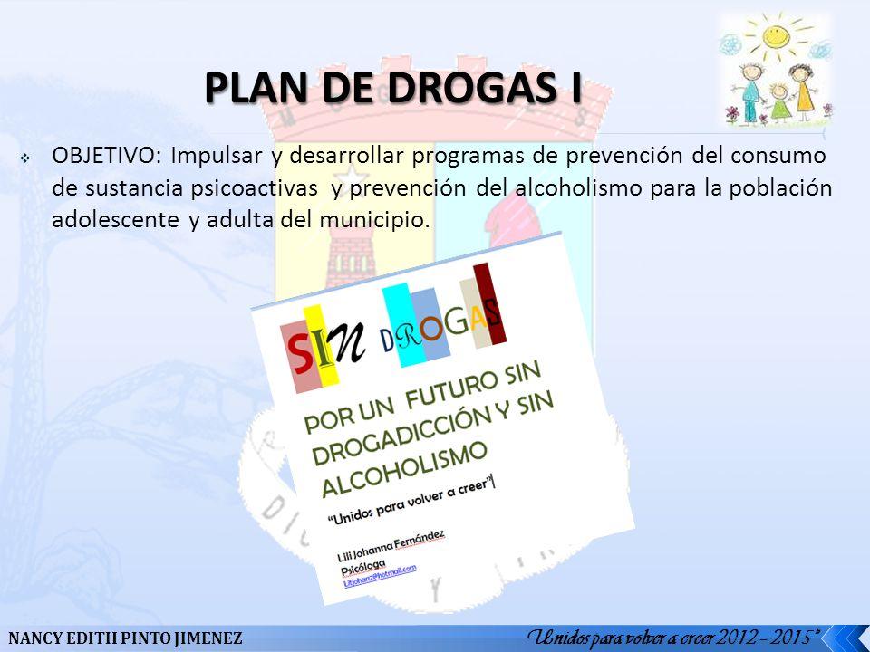 Unidos para volver a creer 2012 – 2015 NANCY EDITH PINTO JIMENEZ OBJETIVO: Impulsar y desarrollar programas de prevención del consumo de sustancia psi