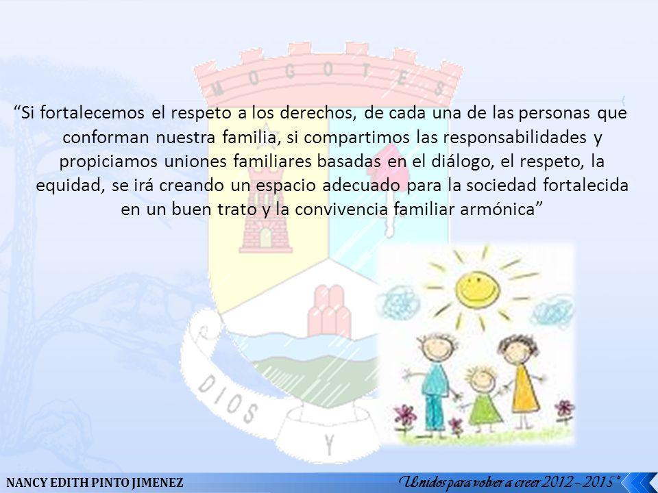 Unidos para volver a creer 2012 – 2015 NANCY EDITH PINTO JIMENEZ Si fortalecemos el respeto a los derechos, de cada una de las personas que conforman