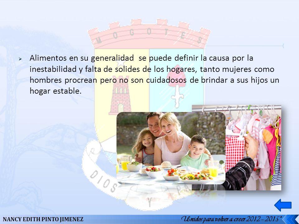 Alimentos en su generalidad se puede definir la causa por la inestabilidad y falta de solides de los hogares, tanto mujeres como hombres procrean pero