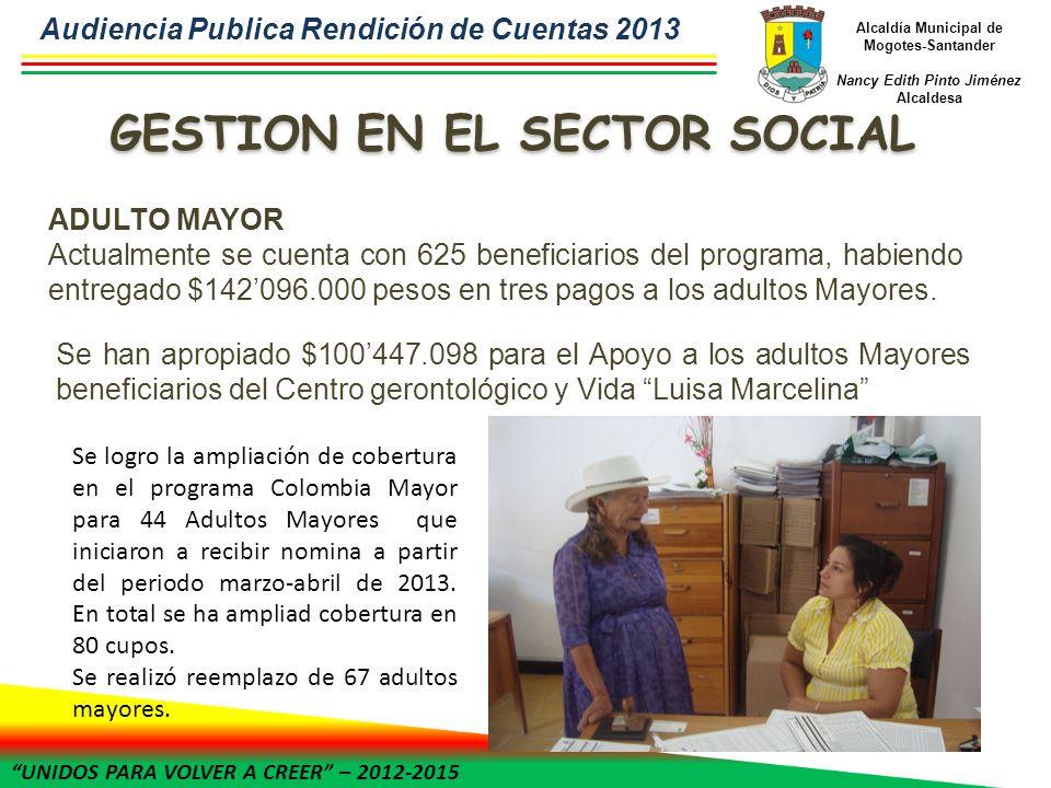 UNIDOS PARA VOLVER A CREER – 2012-2015 Alcaldía Municipal de Mogotes-Santander Nancy Edith Pinto Jiménez Alcaldesa ADULTO MAYOR Actualmente se cuenta con 625 beneficiarios del programa, habiendo entregado $142096.000 pesos en tres pagos a los adultos Mayores.
