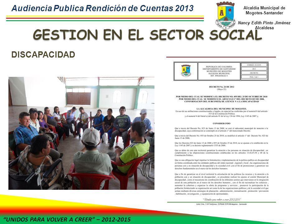 UNIDOS PARA VOLVER A CREER – 2012-2015 Alcaldía Municipal de Mogotes-Santander Nancy Edith Pinto Jiménez Alcaldesa DISCAPACIDAD Audiencia Publica Rendición de Cuentas 2013