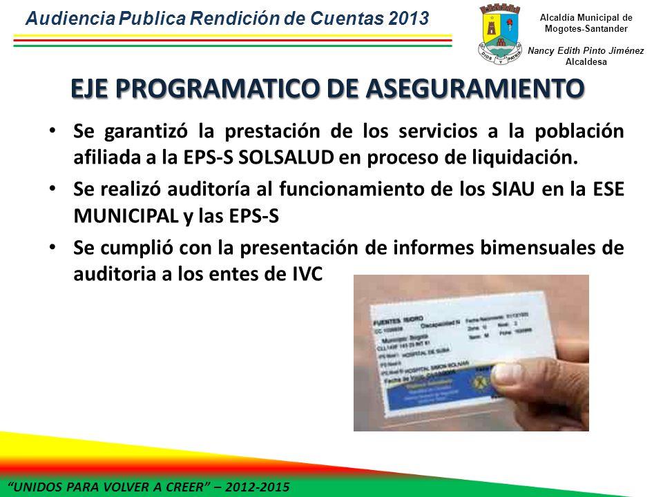 UNIDOS PARA VOLVER A CREER – 2012-2015 Alcaldía Municipal de Mogotes-Santander Nancy Edith Pinto Jiménez Alcaldesa Se garantizó la prestación de los servicios a la población afiliada a la EPS-S SOLSALUD en proceso de liquidación.