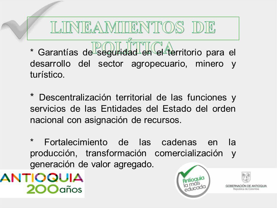 * Garantías de seguridad en el territorio para el desarrollo del sector agropecuario, minero y turístico. * Descentralización territorial de las funci