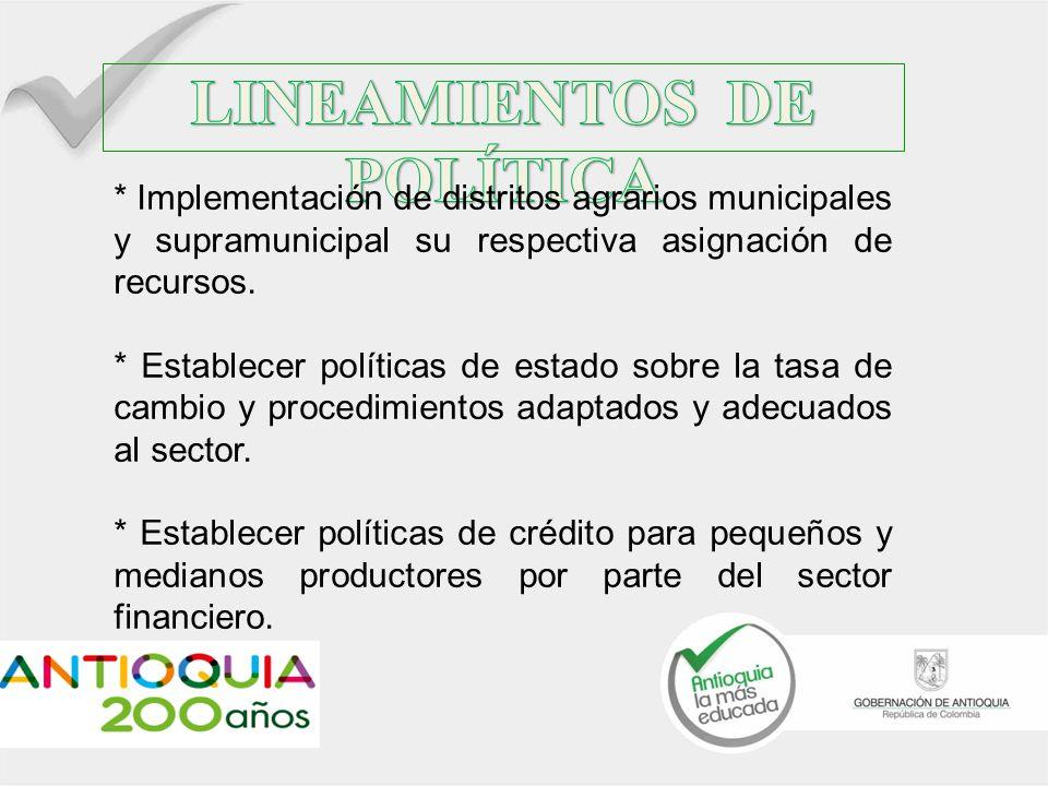 * Implementación de distritos agrarios municipales y supramunicipal su respectiva asignación de recursos. * Establecer políticas de estado sobre la ta
