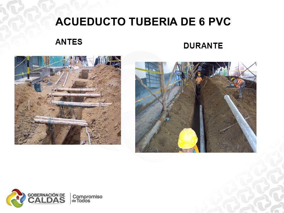 ACUEDUCTO TUBERIA DE 6 PVC ANTES DURANTE