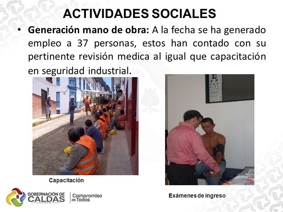 ACTIVIDADES SOCIALES Generación mano de obra: A la fecha se ha generado empleo a 37 personas, estos han contado con su pertinente revisión medica al igual que capacitación en seguridad industrial.