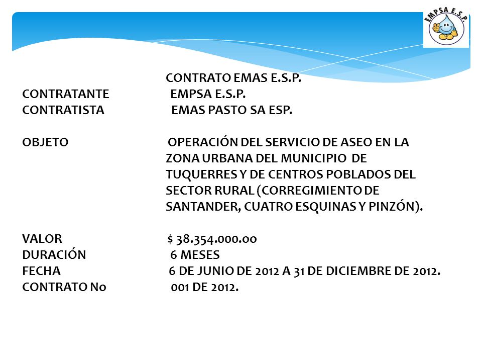 CONTRATO EMAS E.S.P. CONTRATANTE EMPSA E.S.P. CONTRATISTA EMAS PASTO SA ESP. OBJETO OPERACIÓN DEL SERVICIO DE ASEO EN LA ZONA URBANA DEL MUNICIPIO DE