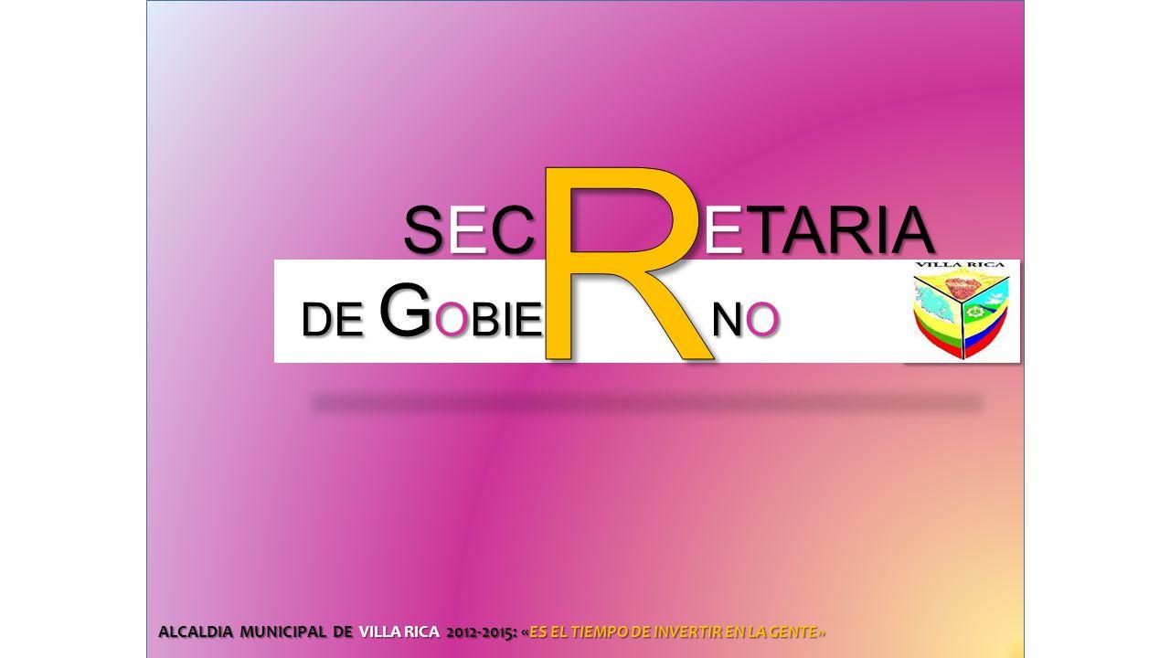 SEC ETARIA SEC ETARIA ALCALDIA MUNICIPAL DE VILLA RICA 2012-2015: «ES EL TIEMPO DE INVERTIR EN LA GENTE» DE G OBIE NO DE G OBIE NO