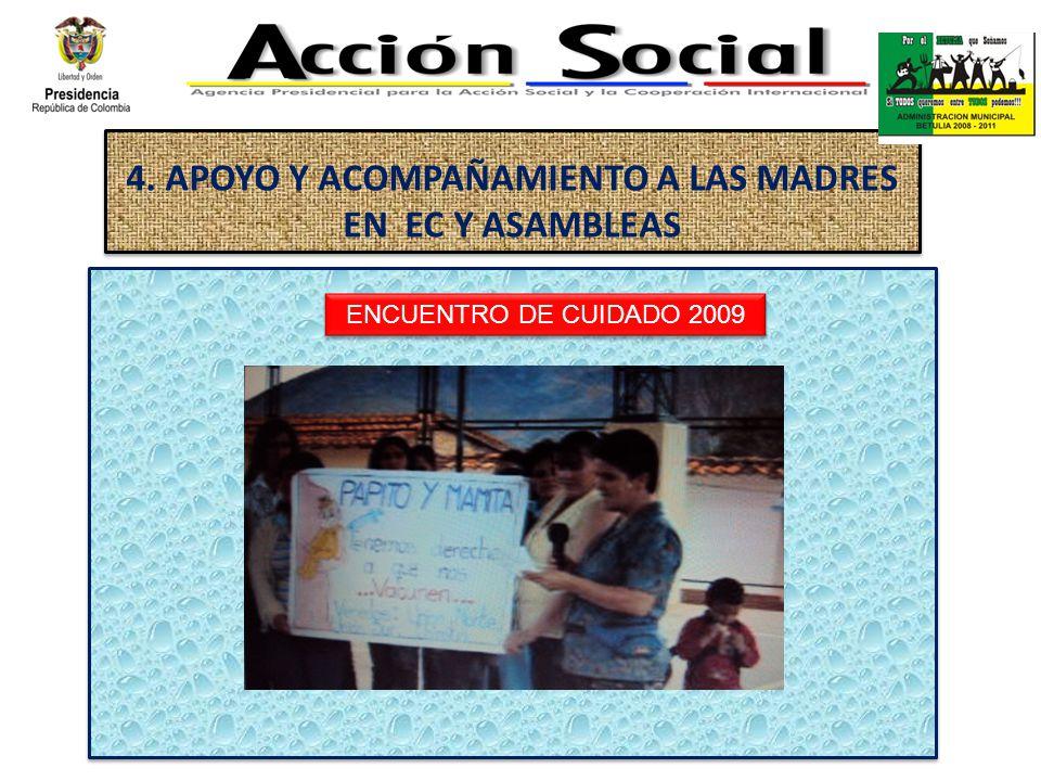 4. APOYO Y ACOMPAÑAMIENTO A LAS MADRES EN EC Y ASAMBLEAS ENCUENTRO DE CUIDADO 2009