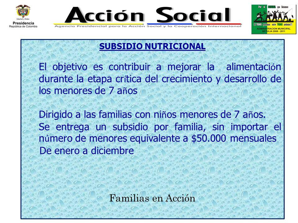 SUBSIDIO NUTRICIONAL El objetivo es contribuir a mejorar la alimentaci ó n durante la etapa cr í tica del crecimiento y desarrollo de los menores de 7
