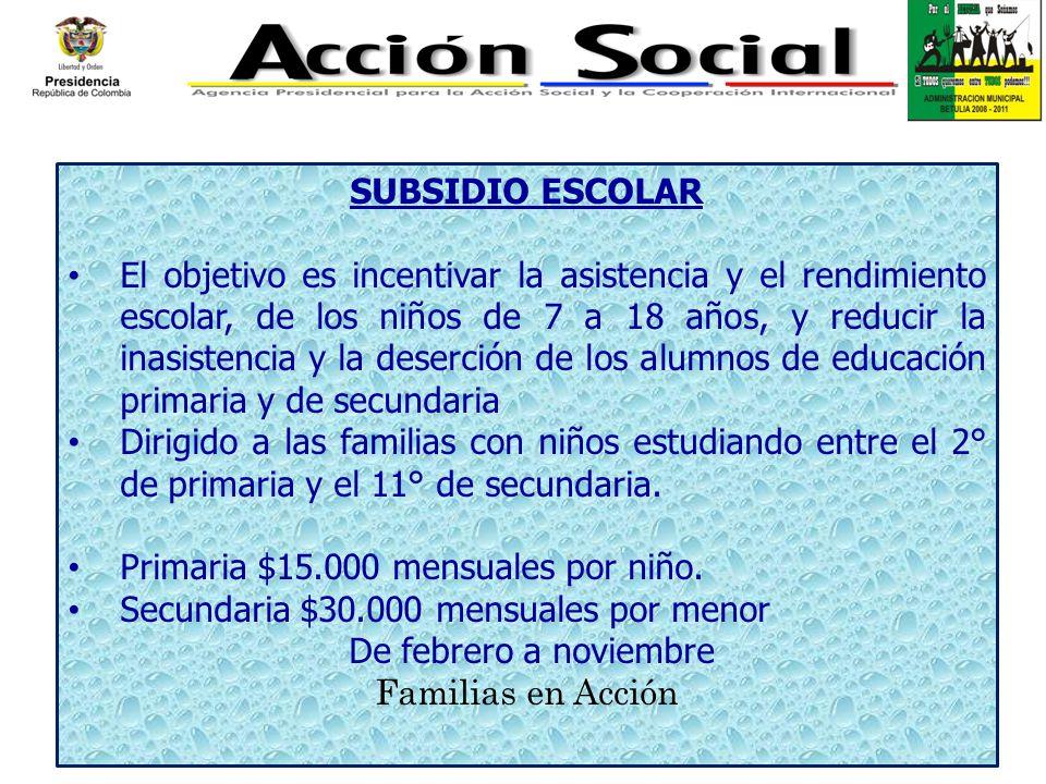 SUBSIDIO ESCOLAR El objetivo es incentivar la asistencia y el rendimiento escolar, de los niños de 7 a 18 años, y reducir la inasistencia y la deserci
