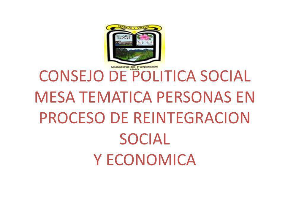 CONSEJO DE POLITICA SOCIAL MESA TEMATICA PERSONAS EN PROCESO DE REINTEGRACION SOCIAL Y ECONOMICA