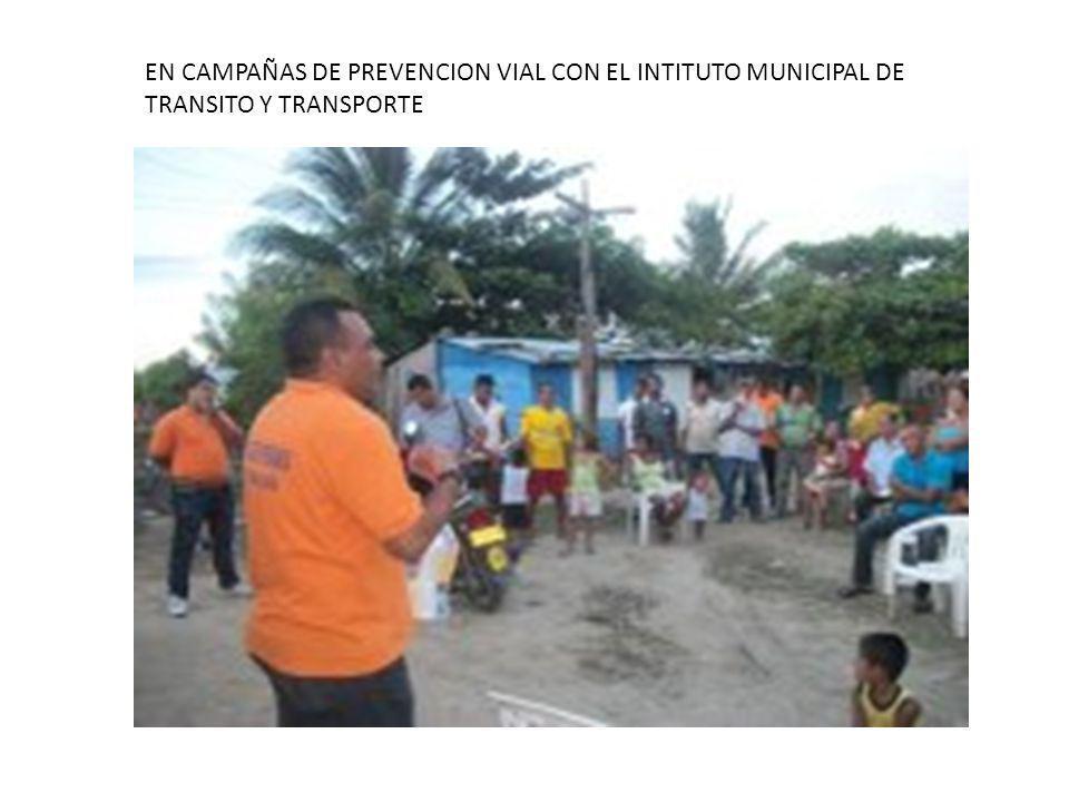 EN CAMPAÑAS DE PREVENCION VIAL CON EL INTITUTO MUNICIPAL DE TRANSITO Y TRANSPORTE