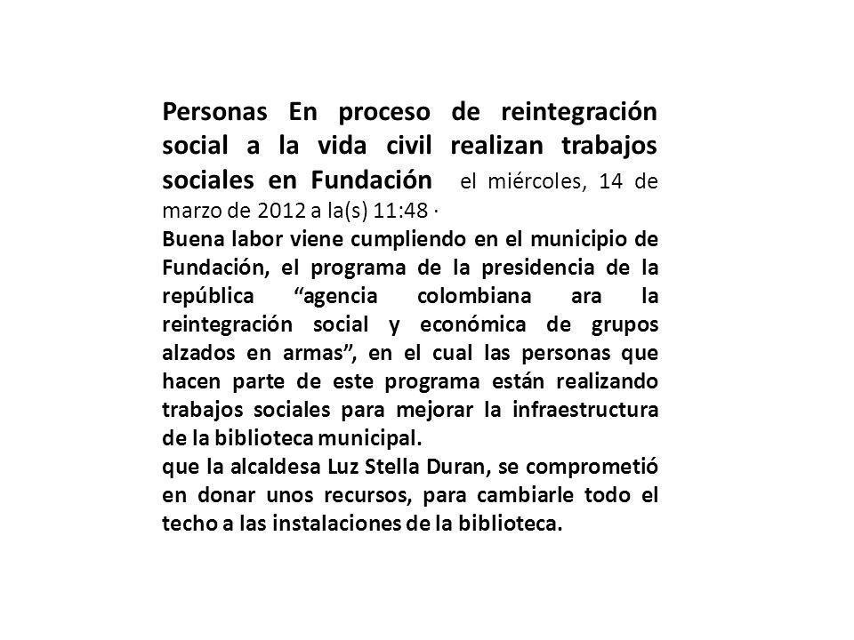 Personas En proceso de reintegración social a la vida civil realizan trabajos sociales en Fundación el miércoles, 14 de marzo de 2012 a la(s) 11:48 ·