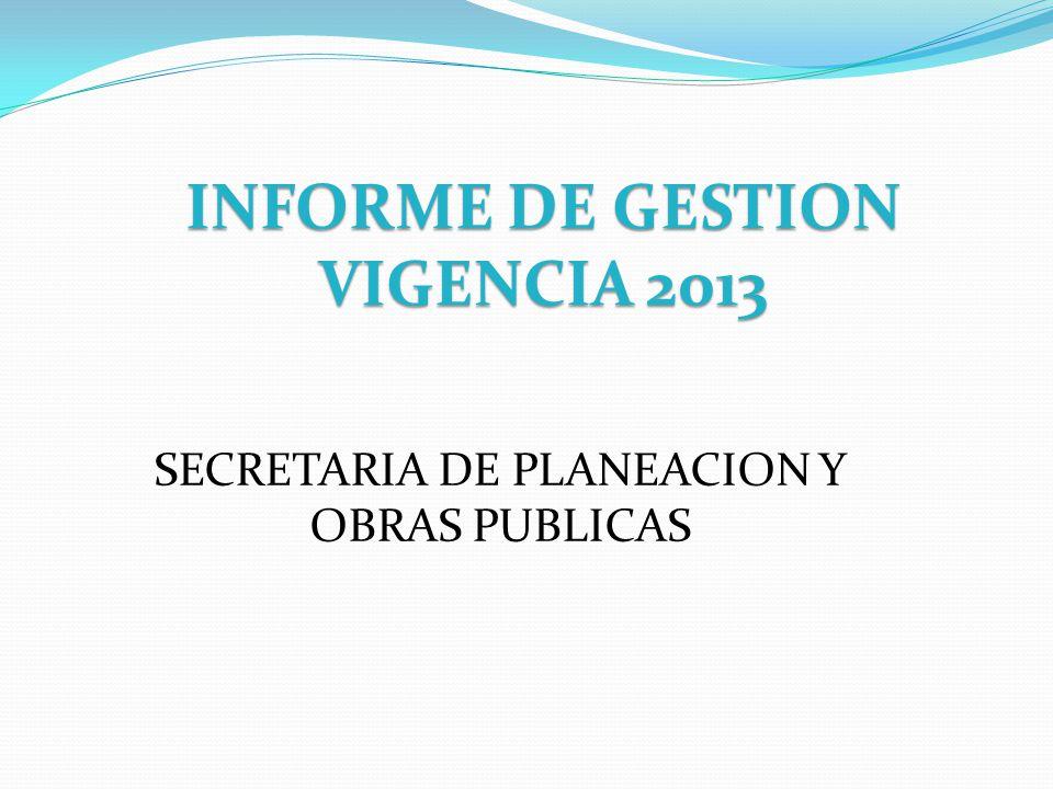 INFORME DE GESTION VIGENCIA 2013 SECRETARIA DE PLANEACION Y OBRAS PUBLICAS