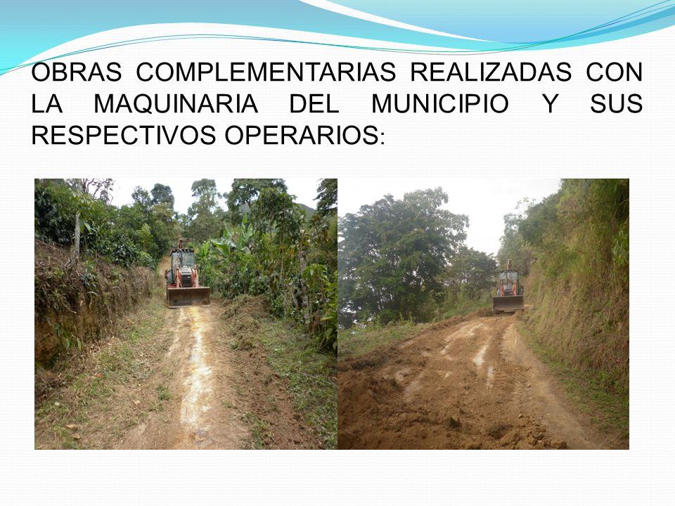 OBRAS COMPLEMENTARIAS REALIZADAS CON LA MAQUINARIA DEL MUNICIPIO Y SUS RESPECTIVOS OPERARIOS :