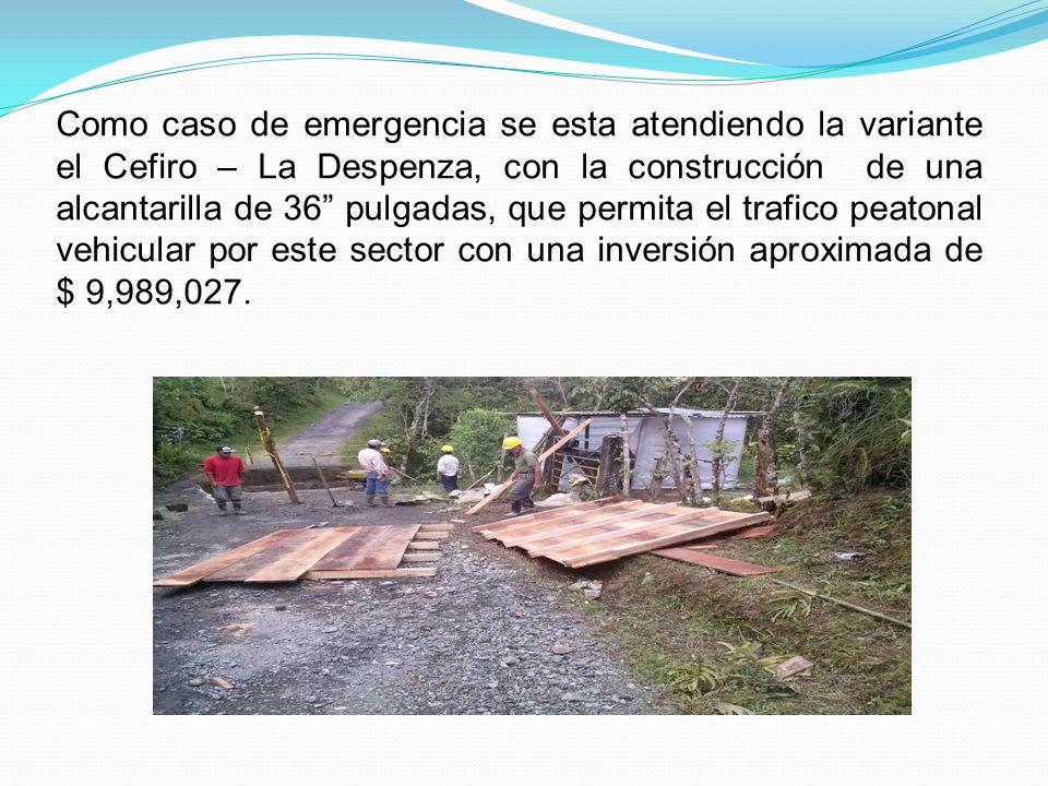 Como caso de emergencia se esta atendiendo la variante el Cefiro – La Despenza, con la construcción de una alcantarilla de 36 pulgadas, que permita el