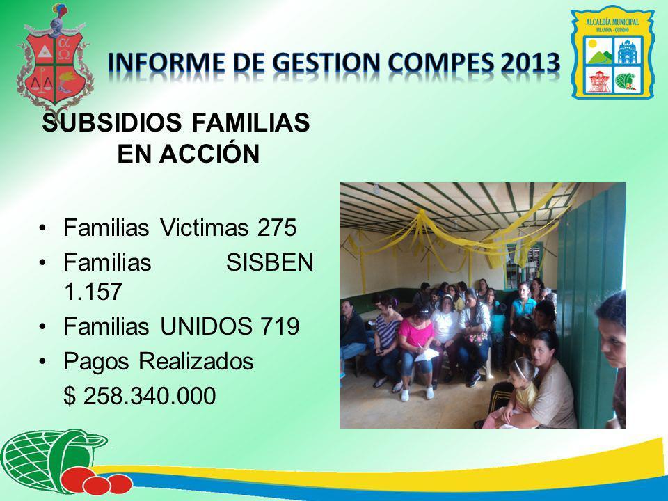 SUBSIDIOS FAMILIAS EN ACCIÓN Familias Victimas 275 Familias SISBEN 1.157 Familias UNIDOS 719 Pagos Realizados $ 258.340.000